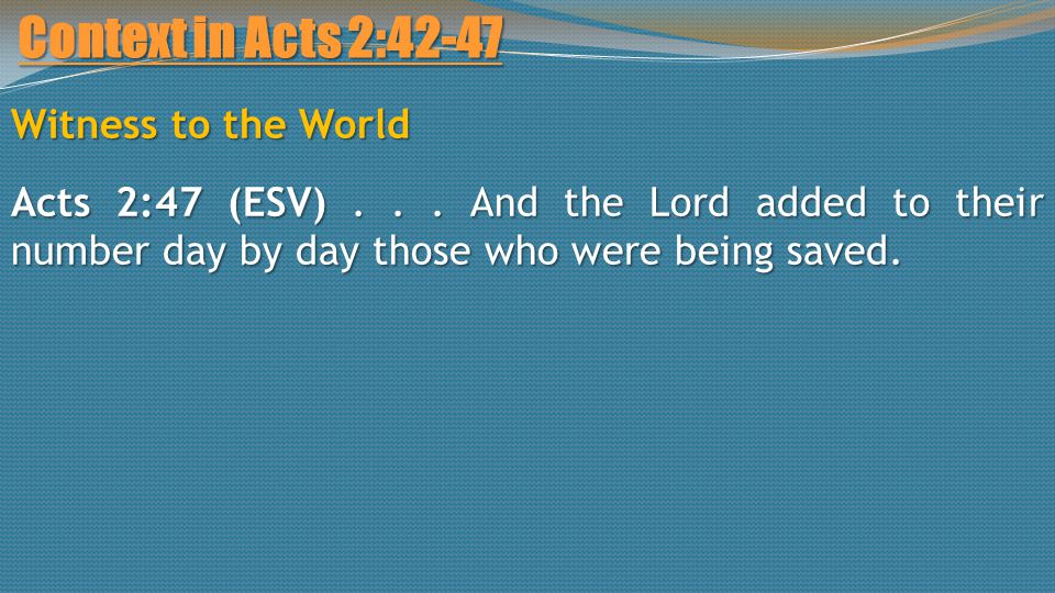 Context in Acts 2:42-47 Witness to the World Acts 2:47 (ESV)...