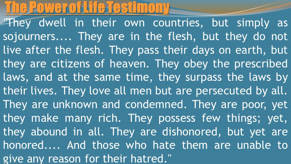 The Power of Life Testimony They dwell in their own countries, but simply as sojourners....