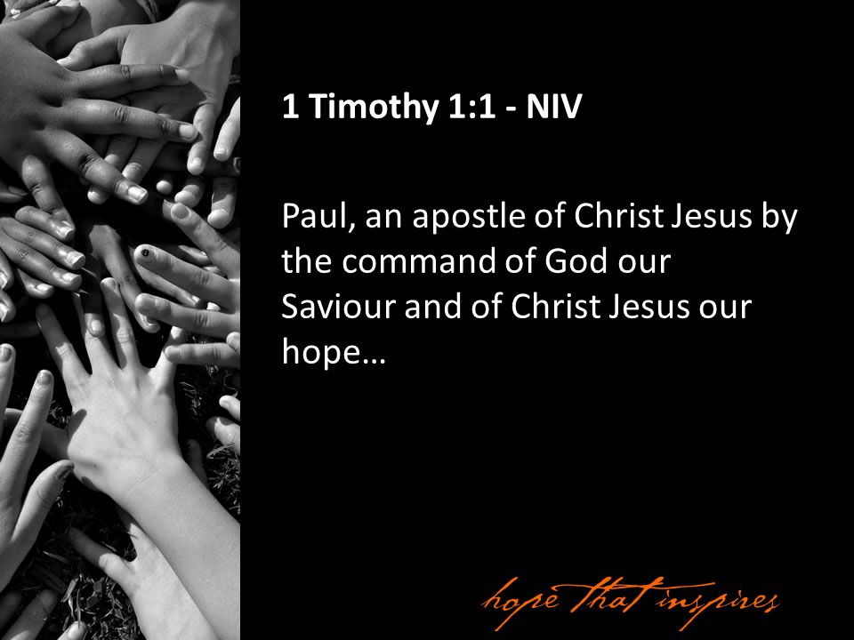 1 Timothy 1:1 - NIV Paul, an apostle of Christ Jesus by the command of God our Saviour and of Christ Jesus our hope…