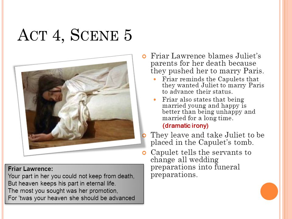 A CT 4, S CENE 5 Friar Lawrence blames Juliet's parents for her death because they pushed her to marry Paris.