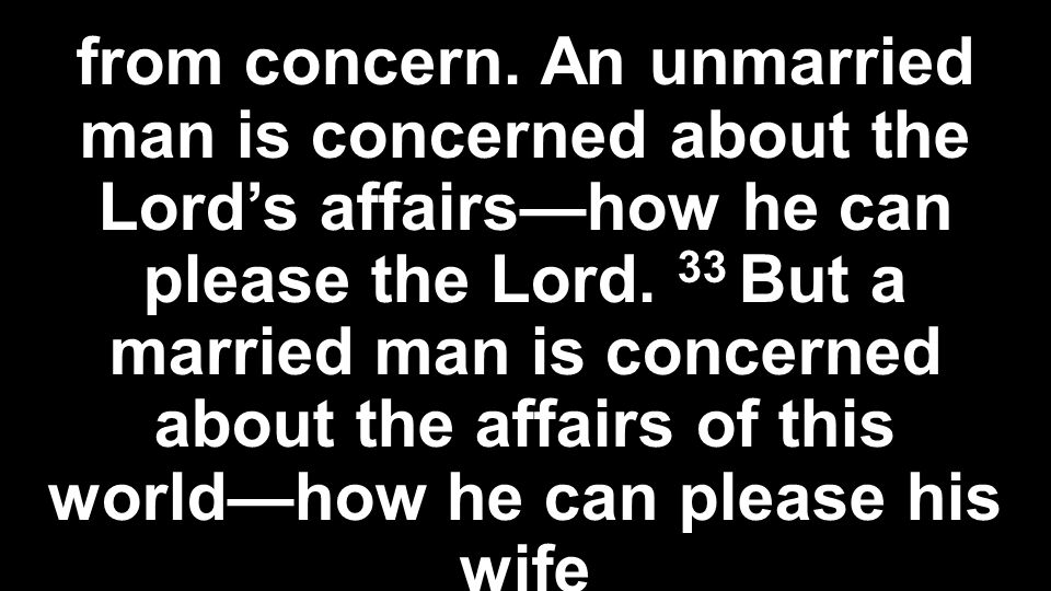 from concern. An unmarried man is concerned about the Lord's affairs—how he can please the Lord.