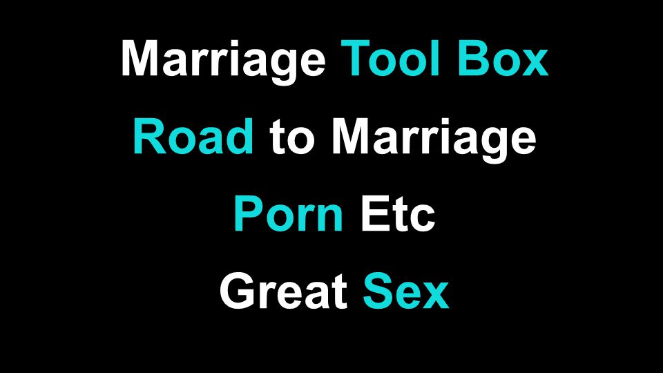 Marriage Tool Box Road to Marriage Porn Etc Great Sex