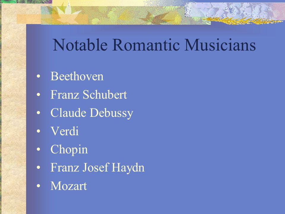 Notable Romantic Musicians Beethoven Franz Schubert Claude Debussy Verdi Chopin Franz Josef Haydn Mozart