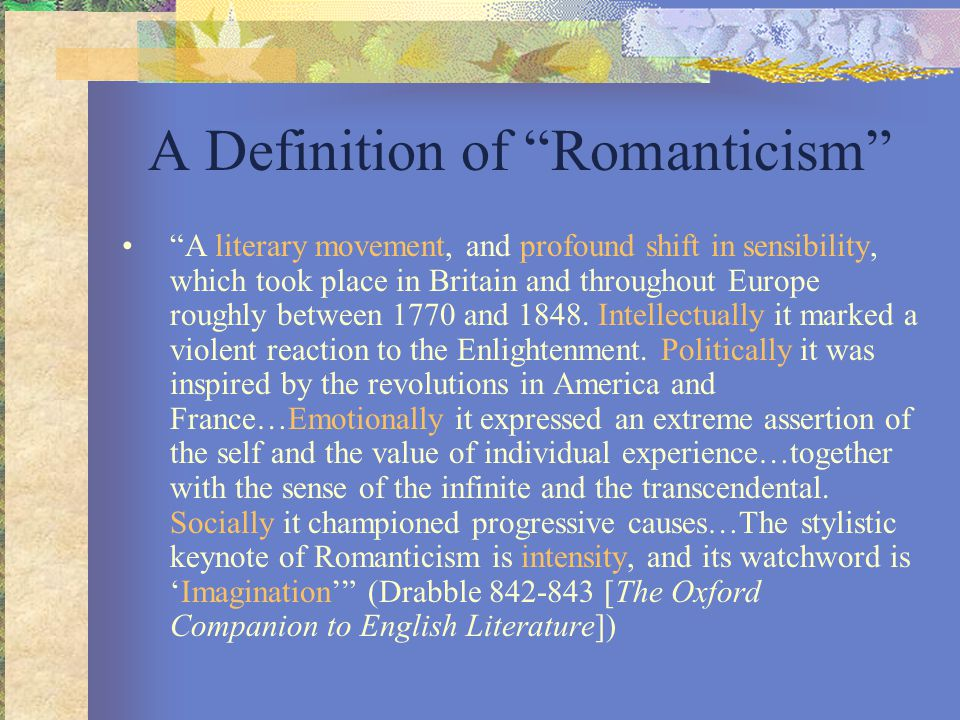 "A Definition of ""Romanticism"" ""A literary movement, and profound shift in sensibility, which took place in Britain and throughout Europe roughly betwe"