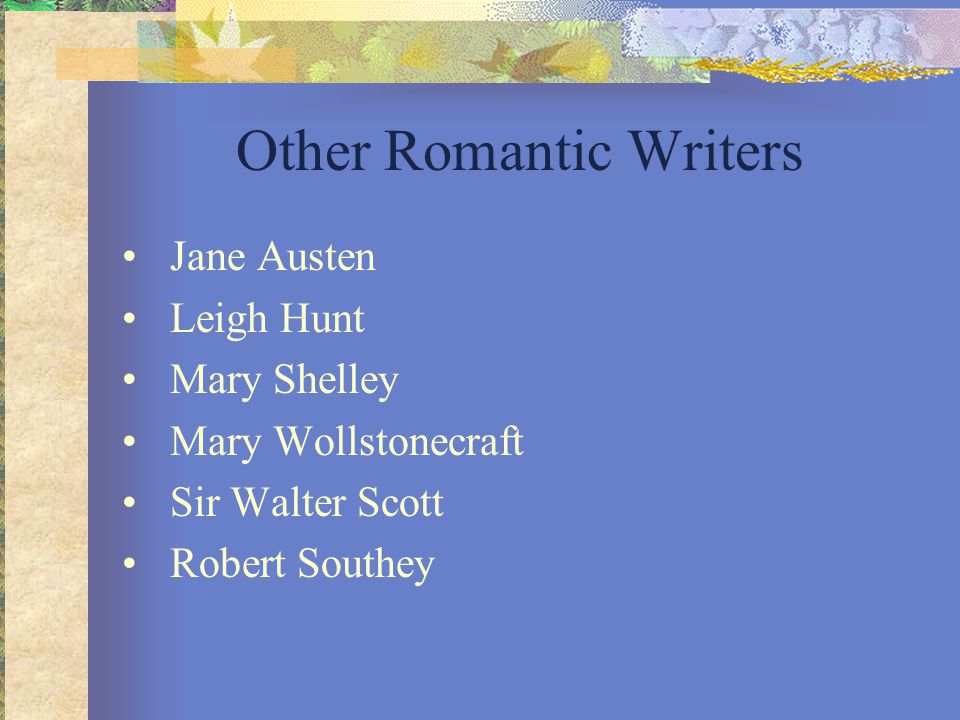 Other Romantic Writers Jane Austen Leigh Hunt Mary Shelley Mary Wollstonecraft Sir Walter Scott Robert Southey