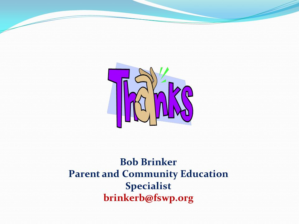 Bob Brinker Parent and Community Education Specialist brinkerb@fswp.org