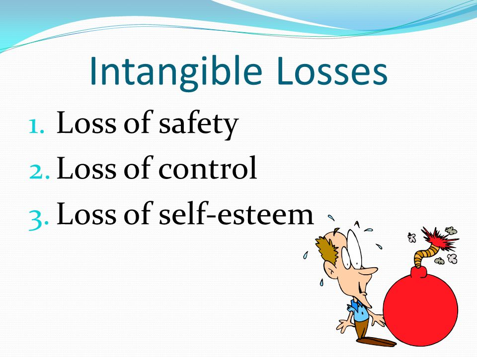 Intangible Losses 1. Loss of safety 2. Loss of control 3. Loss of self-esteem