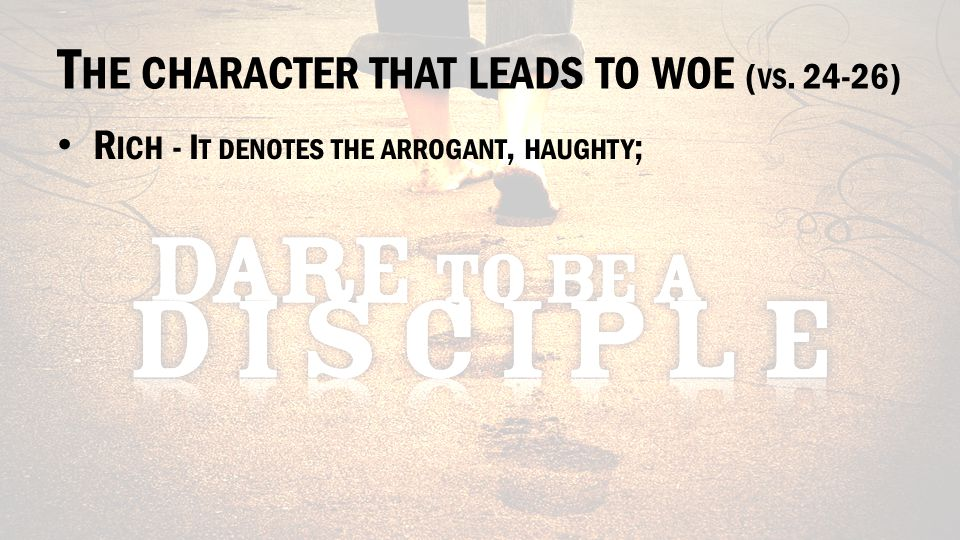 T HE CHARACTER THAT LEADS TO WOE ( VS. 24-26) R ICH - I T DENOTES THE ARROGANT, HAUGHTY ;