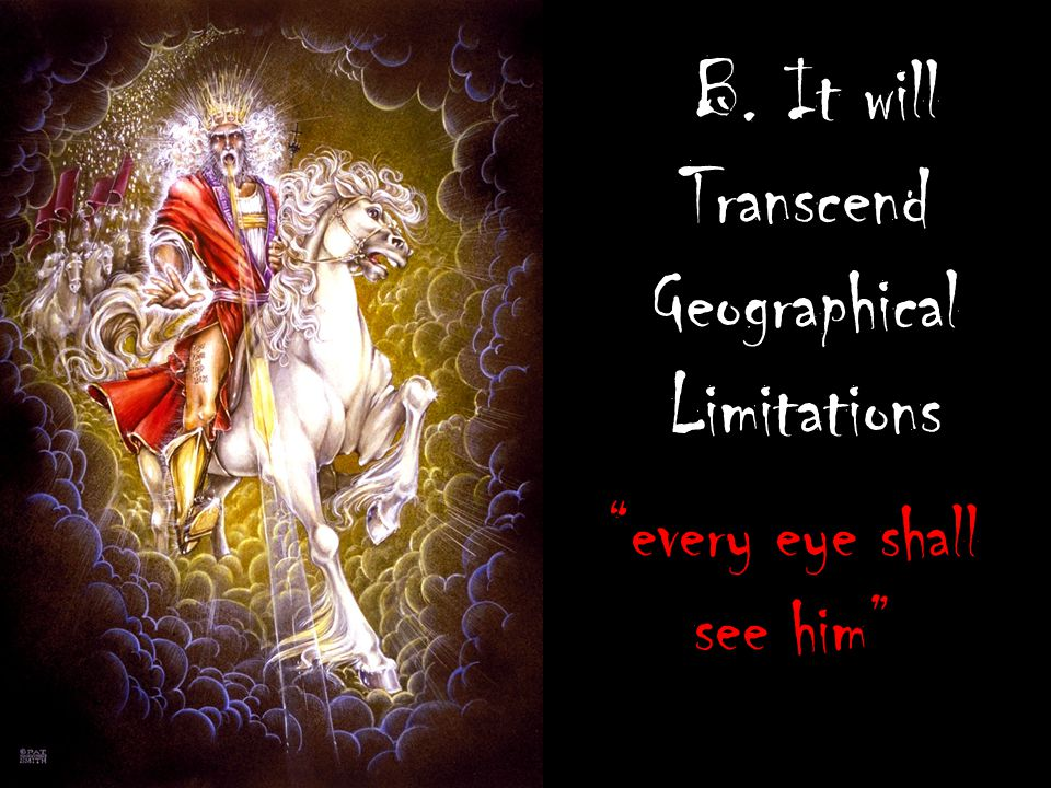B. It will Transcend Geographical Limitations every eye shall see him