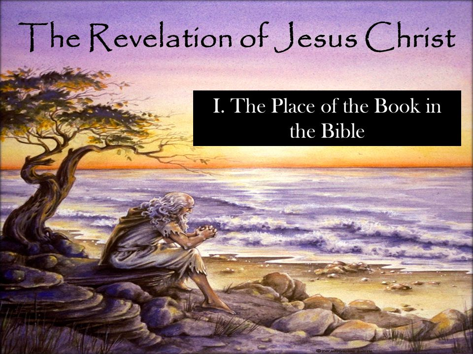The Revelation of Jesus Christ I. The Place of the Book in the Bible