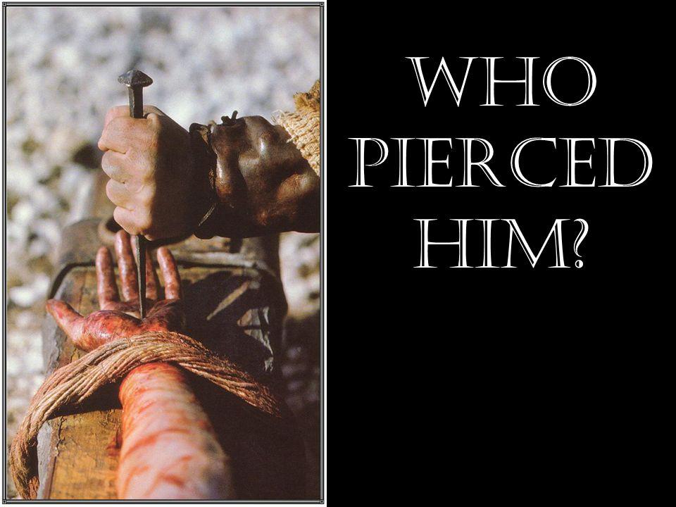 Who pierced him