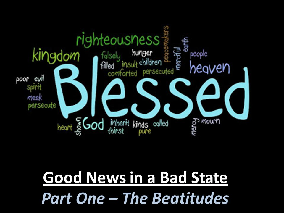 Good News in a Bad State Part One – The Beatitudes