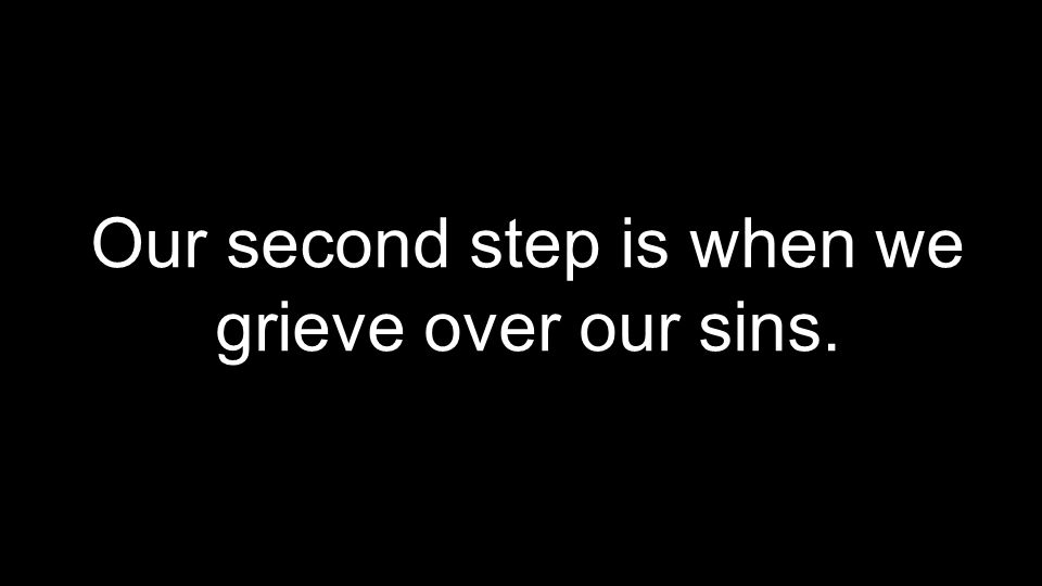 Our second step is when we grieve over our sins.