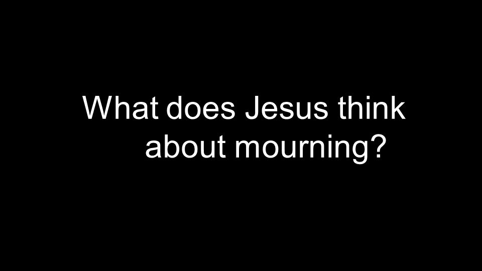 What does Jesus think about mourning
