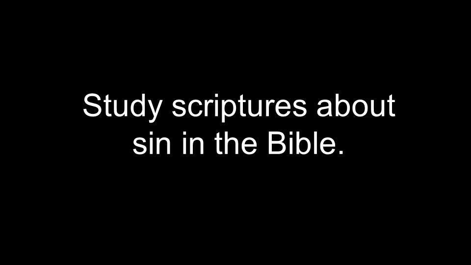 Study scriptures about sin in the Bible.