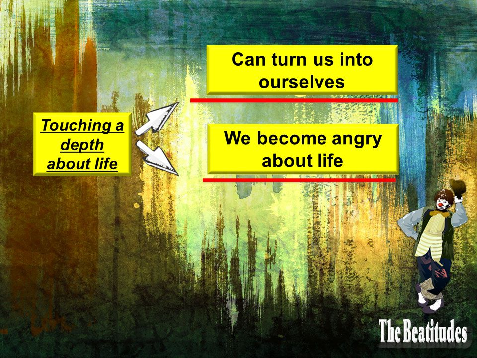 Touching a depth about life Can turn us into ourselves We become angry about life