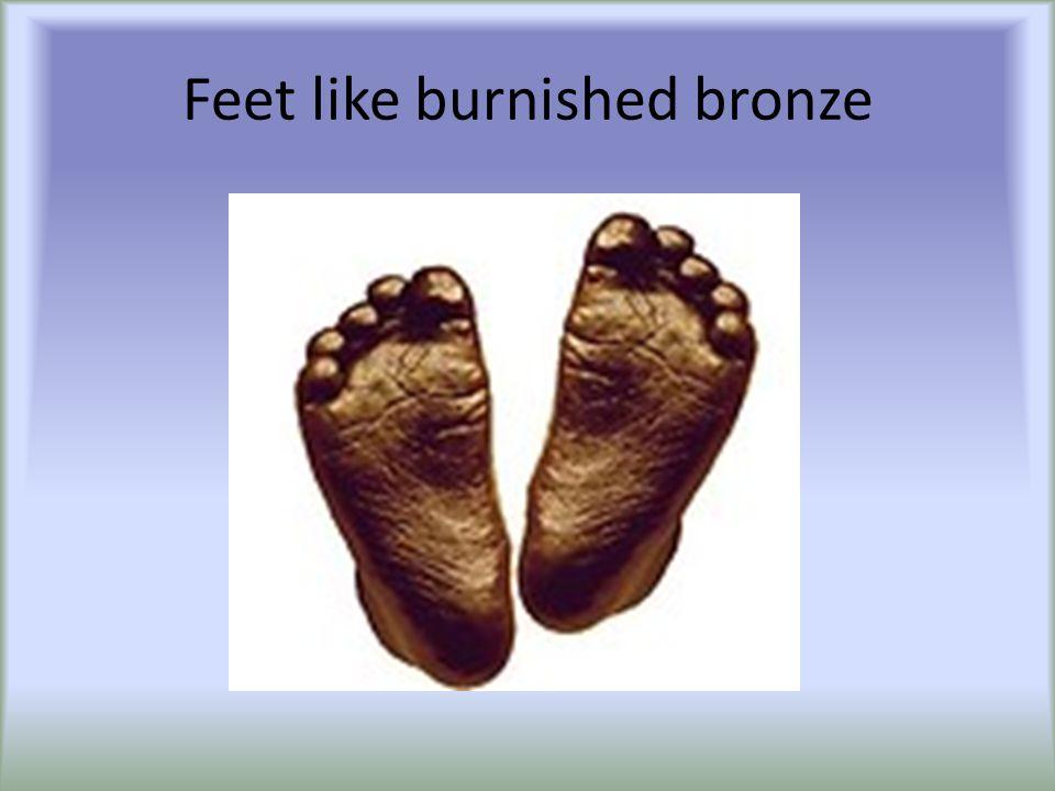 Feet like burnished bronze