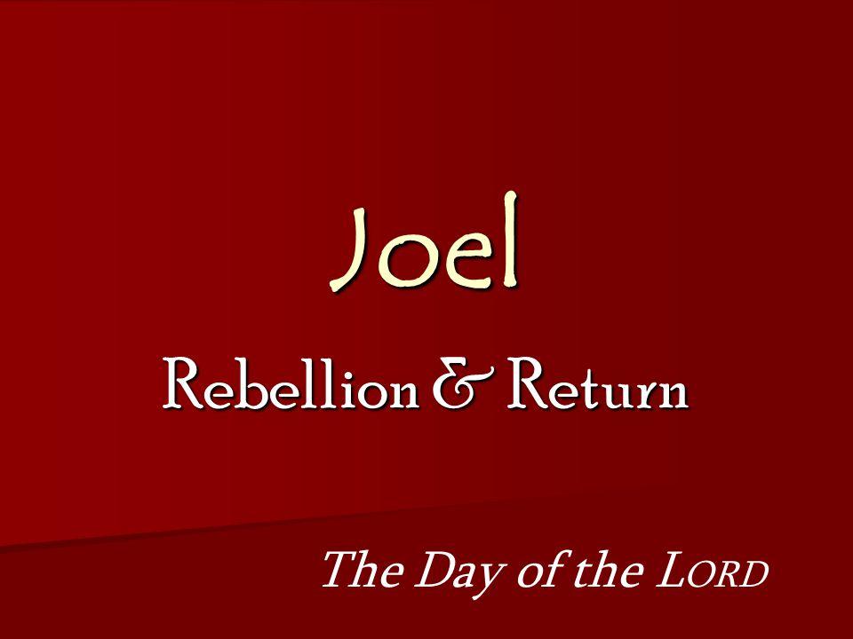 Joel Reminder & Warning Devastation & Healing Rebellion & Return Question & Answer Joel 1:1-2:17Joel 2:18-3:21
