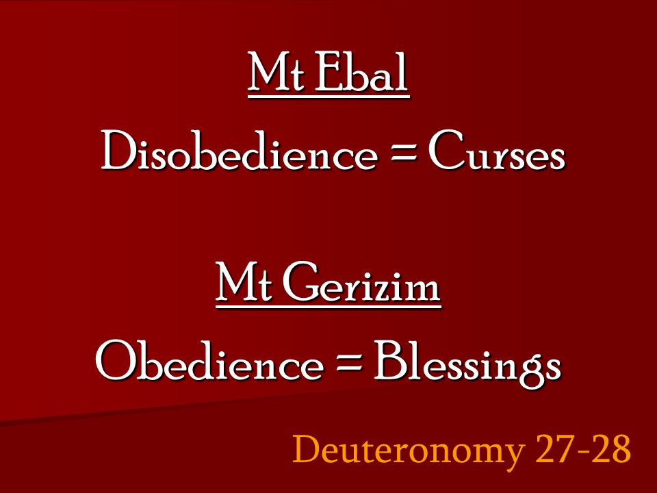 Mt Ebal Disobedience = Curses Disobedience = Curses Mt Gerizim Obedience = Blessings Deuteronomy 27-28