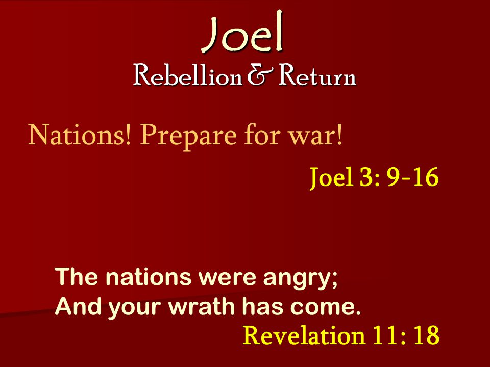 Joel Rebellion & Return Joel 3: 9-16 Nations. Prepare for war.