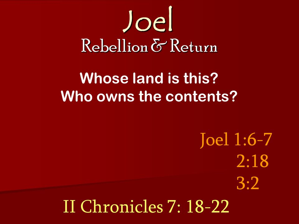 Joel Rebellion & Return Joel 2: 18-27 A future restoration A second ingathering Isaiah 11: 10-12 Amos 9: 15 Never again to be uprooted
