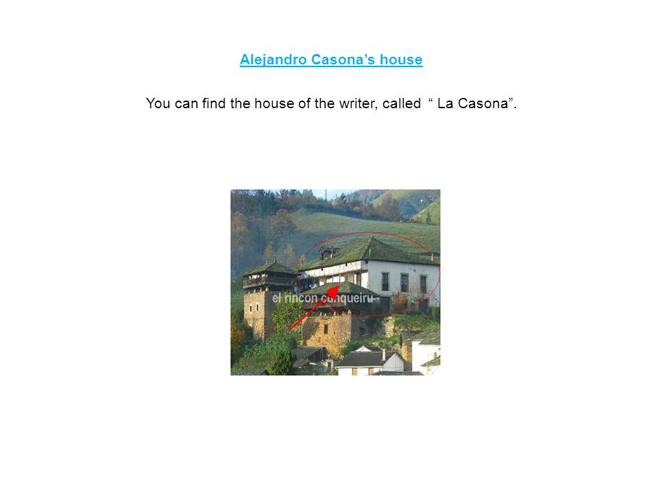 "Alejandro Casona's house You can find the house of the writer, called "" La Casona""."