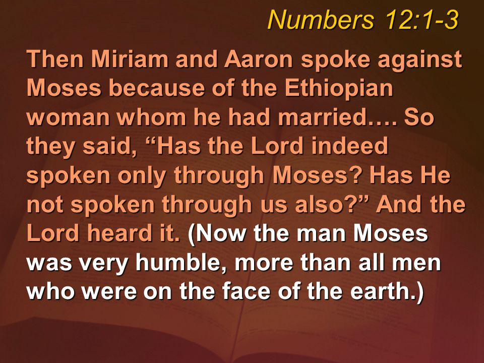 Then Miriam and Aaron spoke against Moses because of the Ethiopian woman whom he had married….
