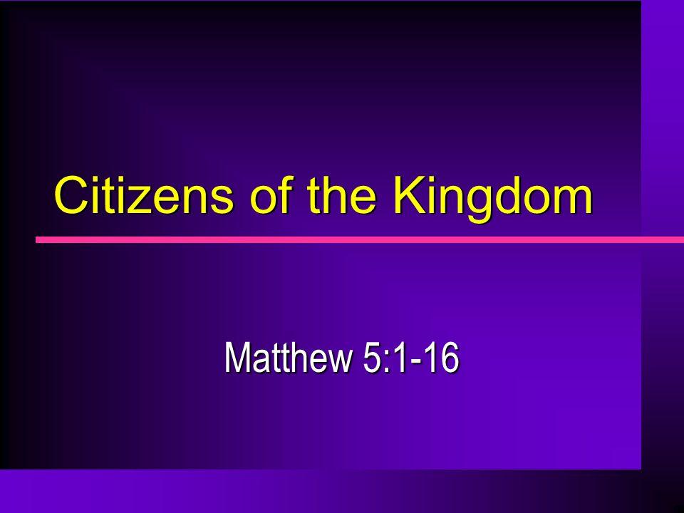 Citizens of the Kingdom Matthew 5:1-16