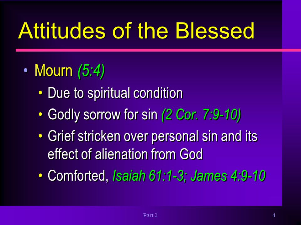 Part 25 Attitudes of the Blessed Meek (5:5) Humble, harnessed strength, yielding to God Submissive under provocation and receives God's blessing, Psa.