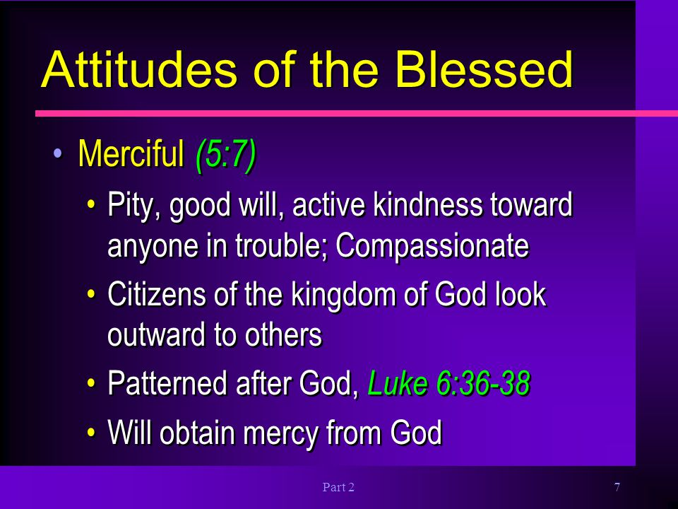 Part 28 Attitudes of the Blessed Pure in heart (5:8) Integrity of the inner person Sincere, unfeigned, undivided, unsoiled Resembles God…shall see God, Eph.