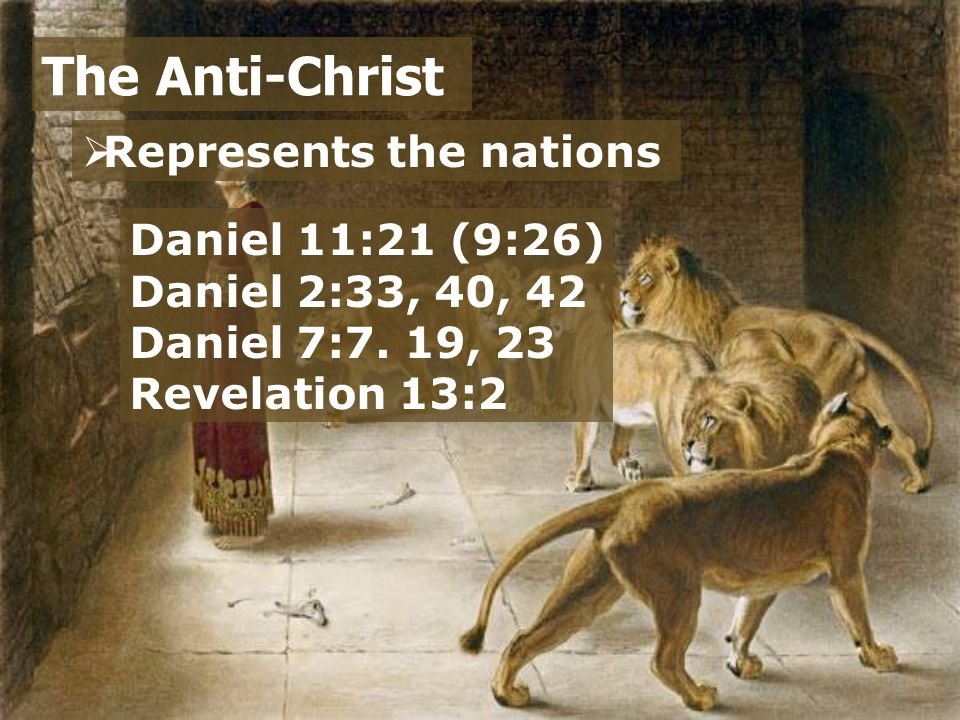  Represents the nations The Anti-Christ Daniel 11:21 (9:26) Daniel 2:33, 40, 42 Daniel 7:7.