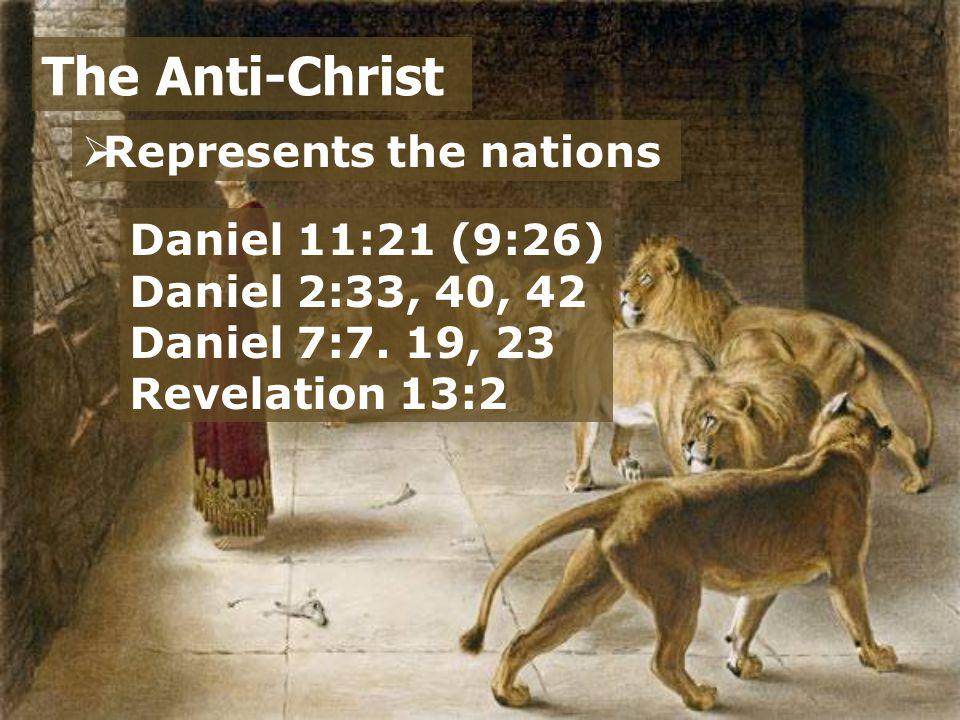  Represents the nations  A liar The Anti-Christ Daniel 11:21 2 Thessalonians 2:7-10 Matthew 24:24 Revelation 13:14; 19:20 Daniel 11:22, 32a Daniel 11:39 Revelation 13:16-17