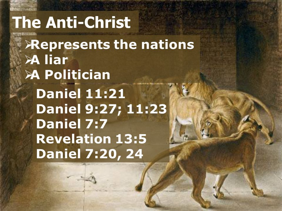  Represents the nations  A liar  A Politician  A God-hater The Anti-Christ Revelation 13:5-6 Daniel 11:38 2 Thessalonians 2:3-4 Matthew 24:15 Daniel 9:27; 11:31 Revelation 13:8 Daniel 11:36
