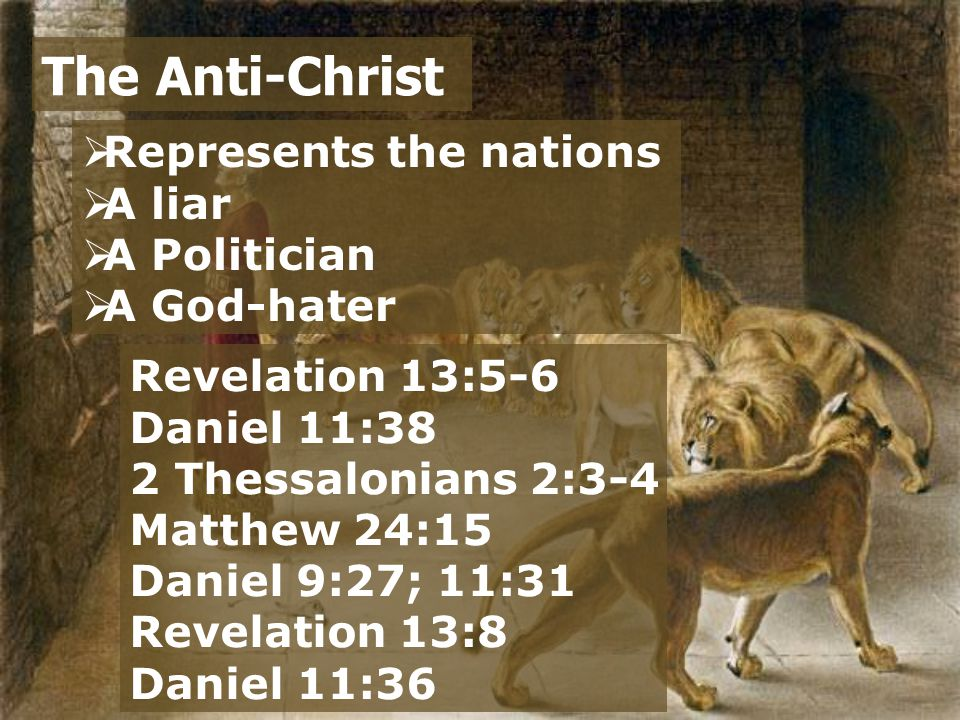  Represents the nations  A liar  A Politician  A God-hater The Anti-Christ Revelation 13:5-6 Daniel 11:38 2 Thessalonians 2:3-4 Matthew 24:15 Daniel 9:27; 11:31 Revelation 13:8 Daniel 11:36