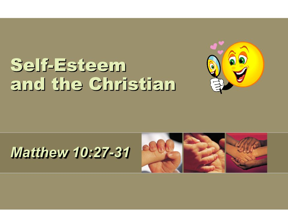 Self-Esteem and the Christian Matthew 10:27-31