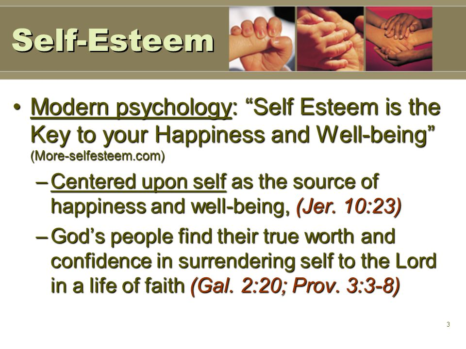 3 Modern psychology: Self Esteem is the Key to your Happiness and Well-being (More-selfesteem.com)Modern psychology: Self Esteem is the Key to your Happiness and Well-being (More-selfesteem.com) –Centered upon self as the source of happiness and well-being, (Jer.
