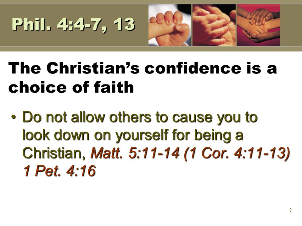 9 The Christian's confidence is a choice of faith Do not allow others to cause you to look down on yourself for being a Christian, Matt.