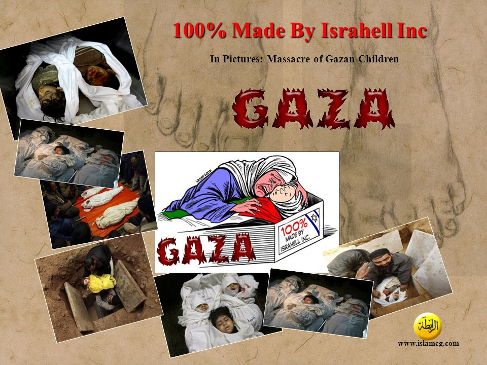 Designed by TheTemplateMart.com 100% Made By Israhell Inc In Pictures: Massacre of Gazan Children www.islamcg.com The father of Palestinian Dena Balosha, 4, left, one of five members of the same family including three children and two teenagers who were killSamera Baalusha (34) carries her surving child Mohamad (15 months) while she waits to see the body of her daughter Jawaher Baalusha (aged 4) during the funeral held for her and four of her sisters who were killed in an Israeli missile strike, on December 29, 2008 in the Jebaliya refugee camp, in the northern Gaza Strip ed in an Israeli missile strike, carries her body during their funeral in the Jebaliya refugee camp, in the northern Gaza Strip, Monday, Dec.