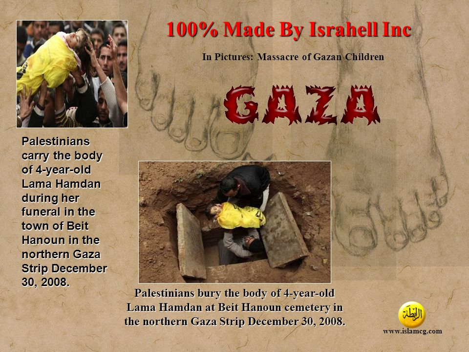 Designed by TheTemplateMart.com 100% Made By Israhell Inc In Pictures: Massacre of Gazan Children www.islamcg.com A wounded Palestinian boy is carried by his father following an Israel air strike in Gaza December 28, 2008.
