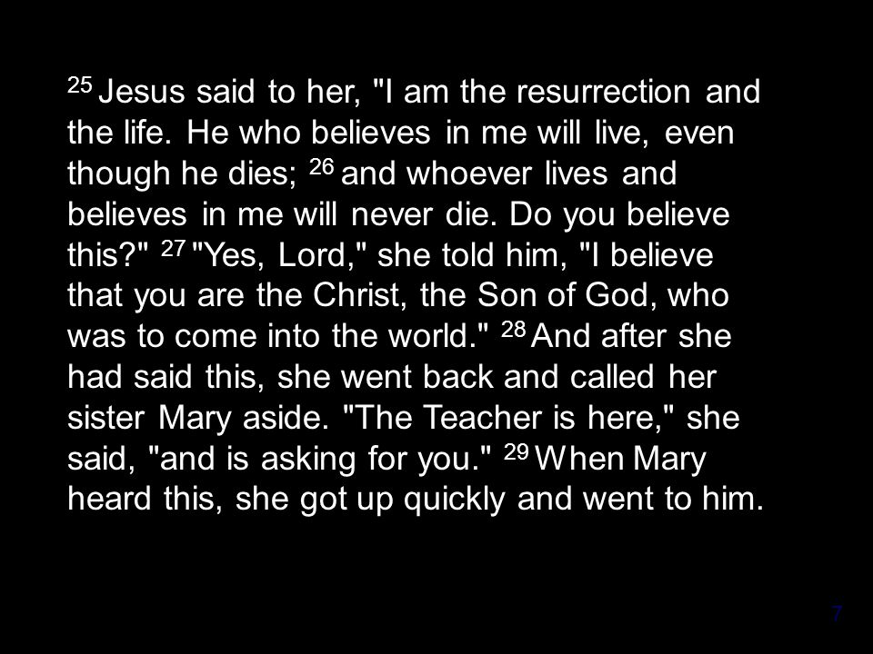7 25 Jesus said to her, I am the resurrection and the life.