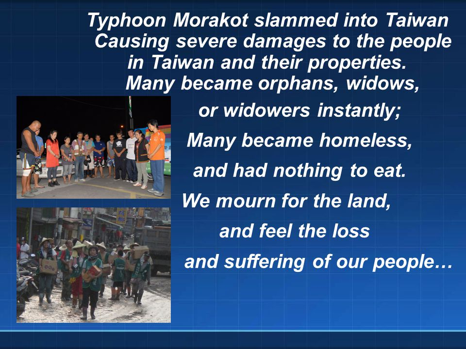 Typhoon Morakot slammed into Taiwan Causing severe damages to the people in Taiwan and their properties.