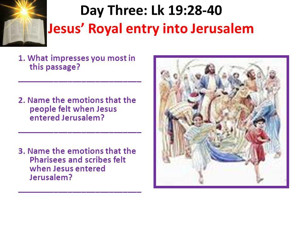 Day Three: Lk 19:28-40 Jesus' Royal entry into Jerusalem 1.