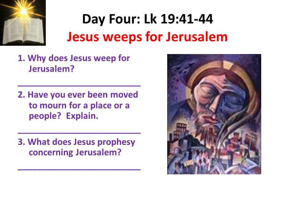 Day Four: Lk 19:41-44 Jesus weeps for Jerusalem 1.