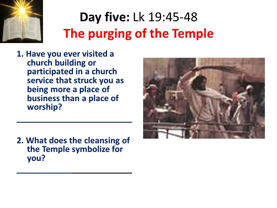 Day five: Lk 19:45-48 The purging of the Temple 1.