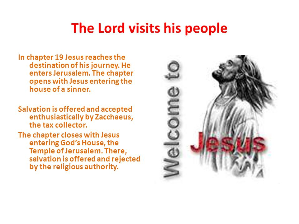 The Lord visits his people In chapter 19 Jesus reaches the destination of his journey.