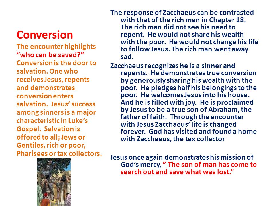 Conversion The response of Zacchaeus can be contrasted with that of the rich man in Chapter 18.