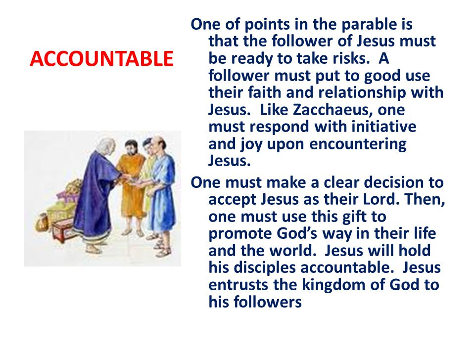 ACCOUNTABLE One of points in the parable is that the follower of Jesus must be ready to take risks.