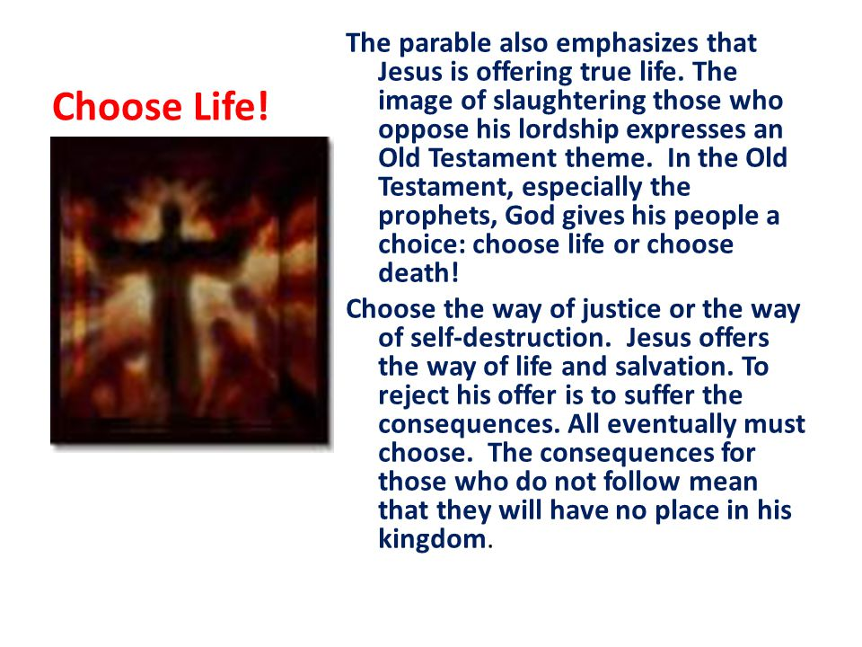 Choose Life. The parable also emphasizes that Jesus is offering true life.