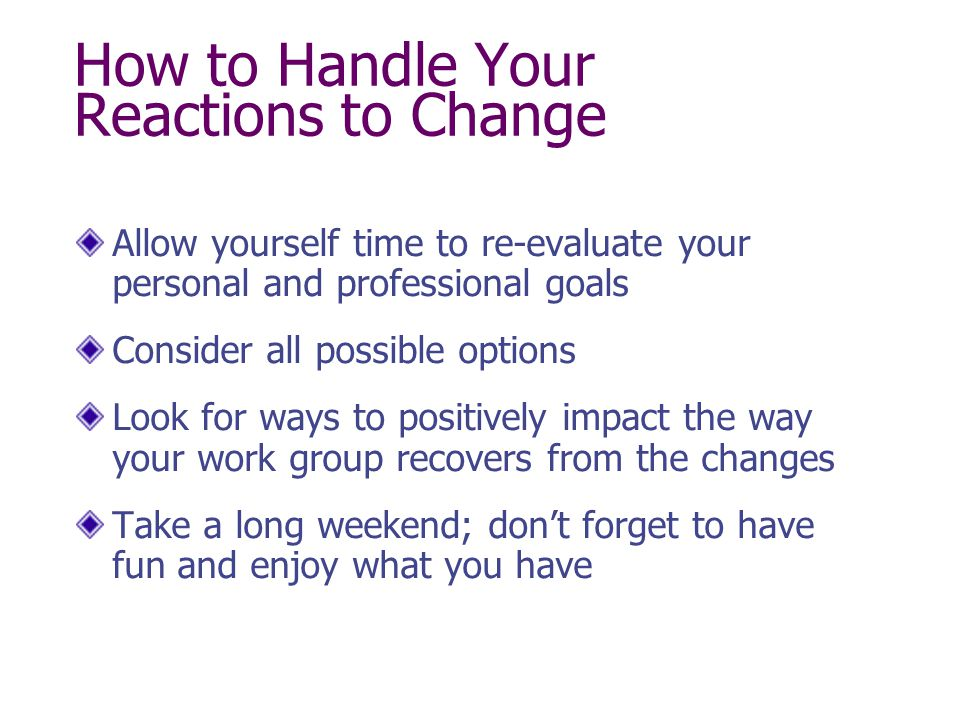 How to avoid feeling helpless and hopeless Accept the changes that have occurred Try to find a positive side to the change process Look for new opportunities Take time to mourn the losses you have experienced Look for ways to add your input or suggestions about the changes to make the process work better