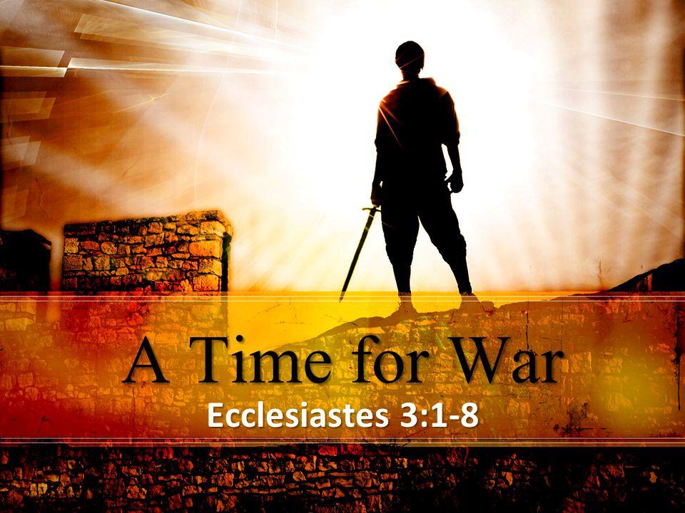 A Time for War Ecclesiastes 3:1-8